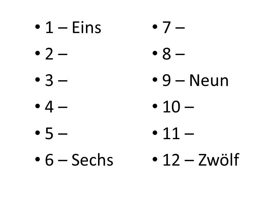 7 – 8 – 9 – Neun 10 – 11 – 12 – Zwölf 1 – Eins 2 – 3 – 4 – 5 – 6 – Sechs