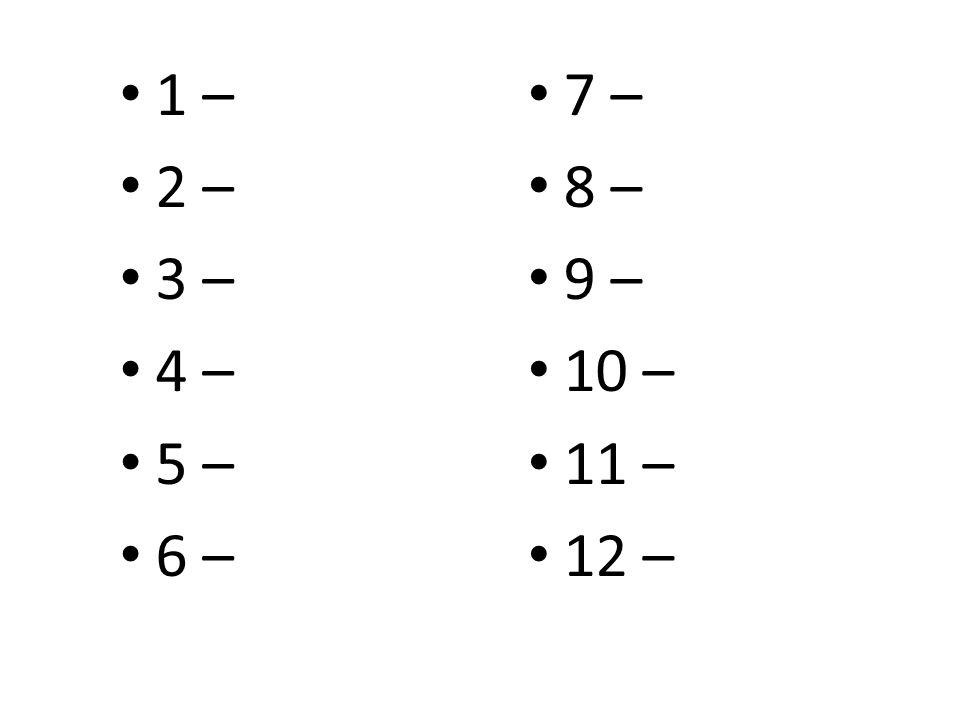 7 – 8 – 9 – 10 – 11 – 12 – 1 – 2 – 3 – 4 – 5 – 6 –
