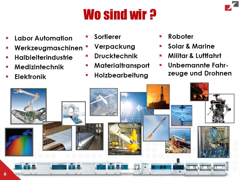 Wo sind wir ?  Labor Automation  Werkzeugmaschinen  Halbleiterindustrie  Medizintechnik  Elektronik  Roboter  Solar & Marine  Militar & Luftfa