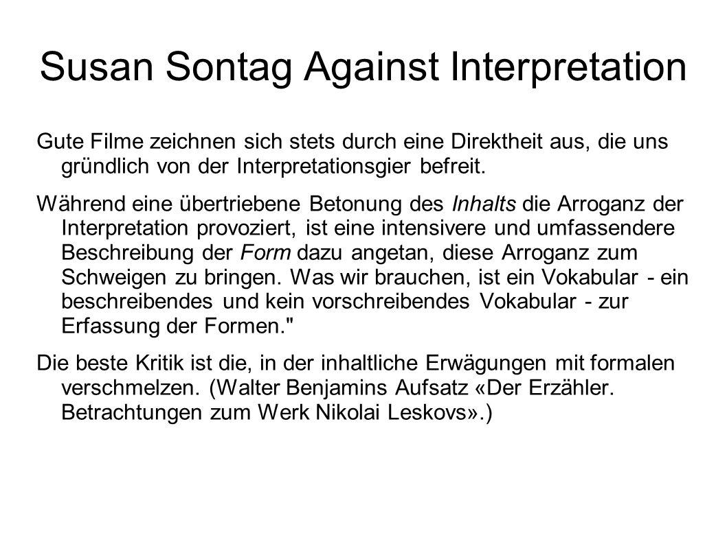 Susan Sontag Against Interpretation Gute Filme zeichnen sich stets durch eine Direktheit aus, die uns gründlich von der Interpretationsgier befreit. W