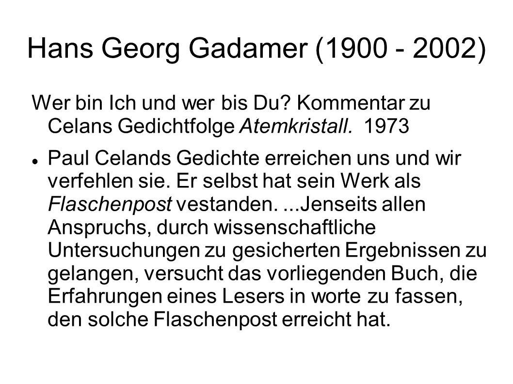 Hans Georg Gadamer (1900 - 2002) Wer bin Ich und wer bis Du? Kommentar zu Celans Gedichtfolge Atemkristall. 1973 Paul Celands Gedichte erreichen uns u