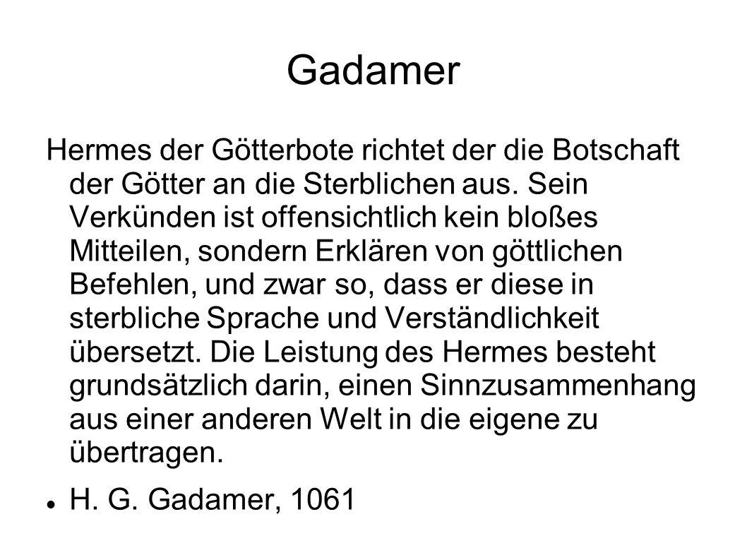 Gadamer Hermes der Götterbote richtet der die Botschaft der Götter an die Sterblichen aus. Sein Verkünden ist offensichtlich kein bloßes Mitteilen, so
