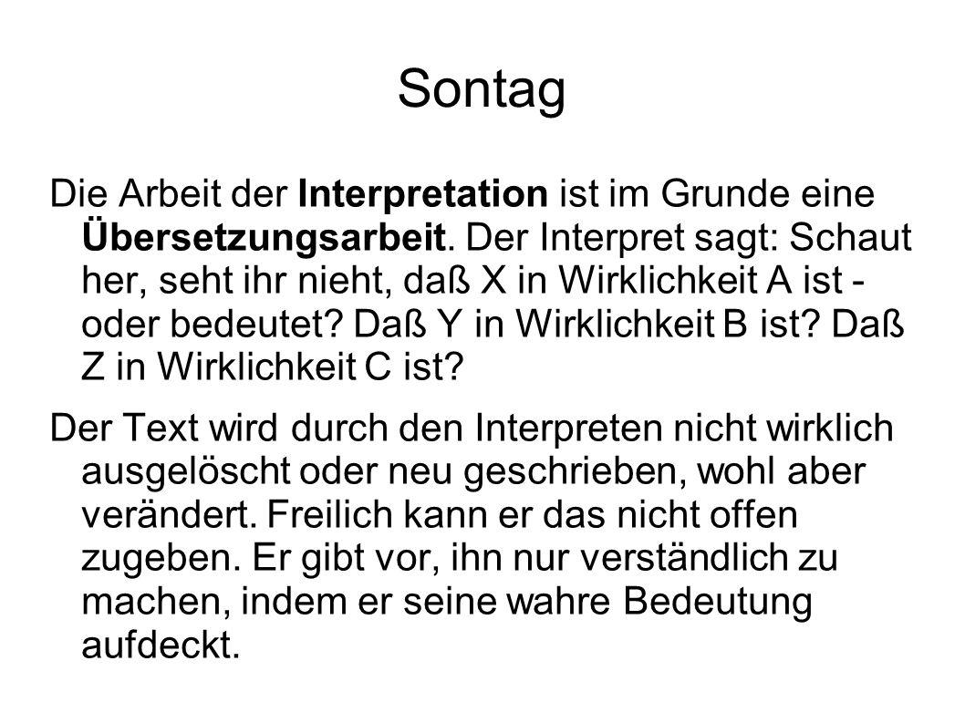Sontag Die Arbeit der Interpretation ist im Grunde eine Übersetzungsarbeit. Der Interpret sagt: Schaut her, seht ihr nieht, daß X in Wirklichkeit A is