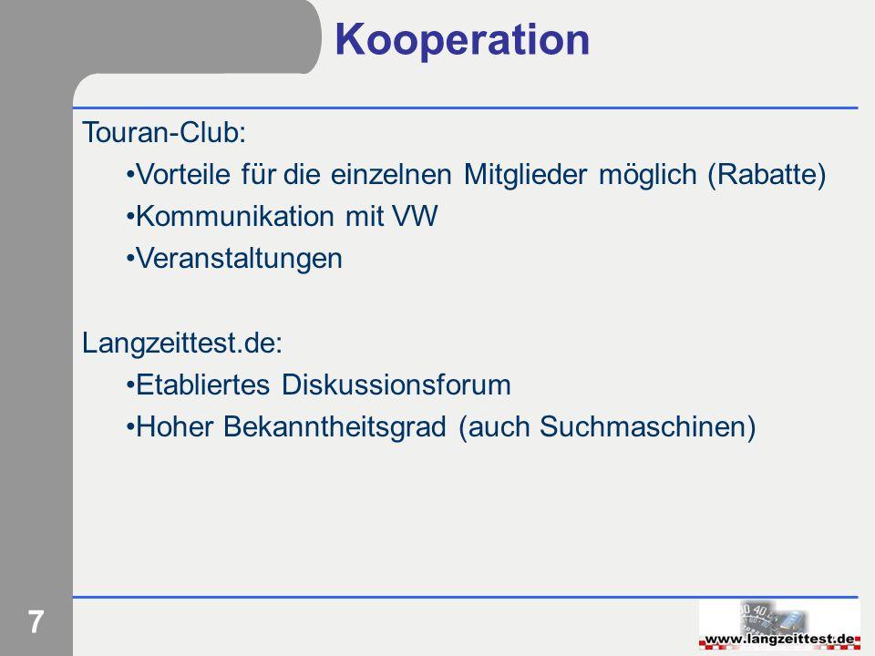 7 Kooperation Touran-Club: Vorteile für die einzelnen Mitglieder möglich (Rabatte) Kommunikation mit VW Veranstaltungen Langzeittest.de: Etabliertes D