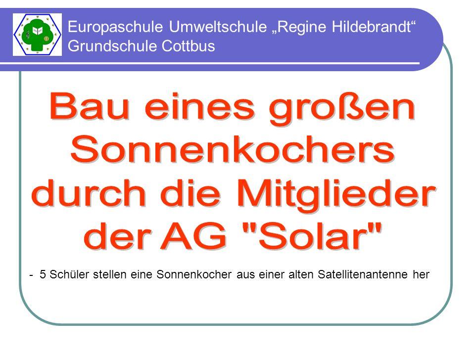 """Europaschule Umweltschule """"Regine Hildebrandt Grundschule Cottbus - 5 Schüler stellen eine Sonnenkocher aus einer alten Satellitenantenne her"""