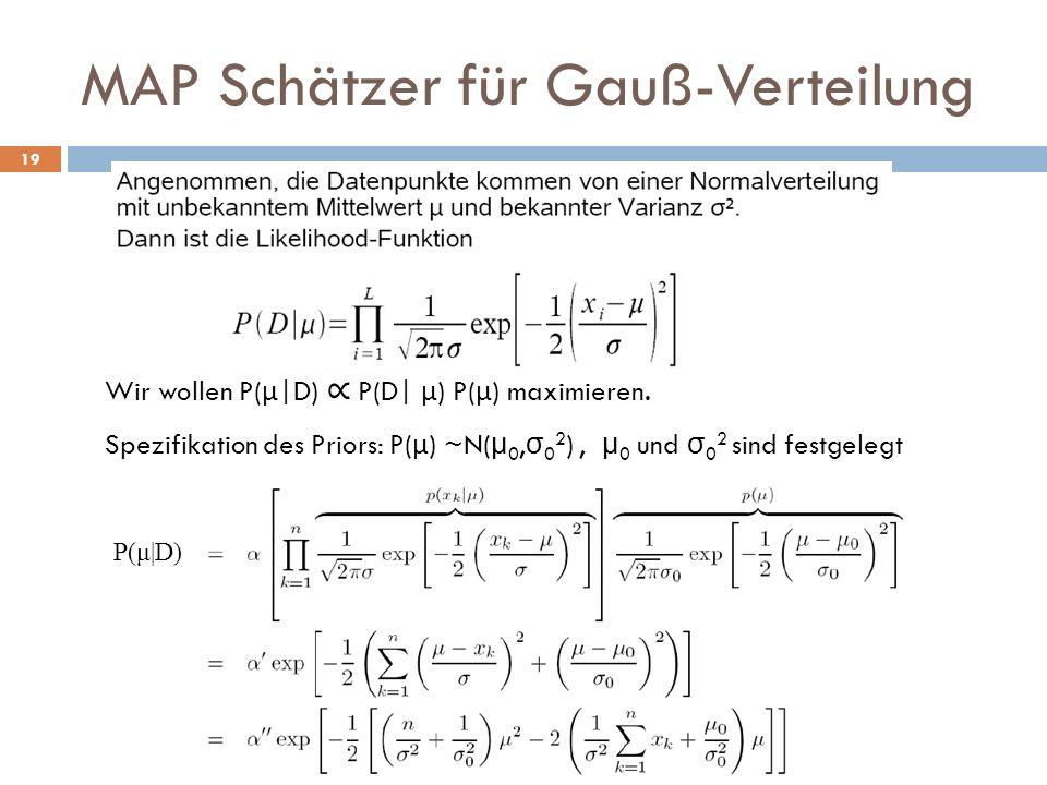 MAP Schätzer für Gauß-Verteilung 23.11.2009 Geoinformationssysteme - Vorlesung 7 - FH Koblenz 19 Wir wollen P( μ |D) ∝ P(D| μ ) P( μ ) maximieren.