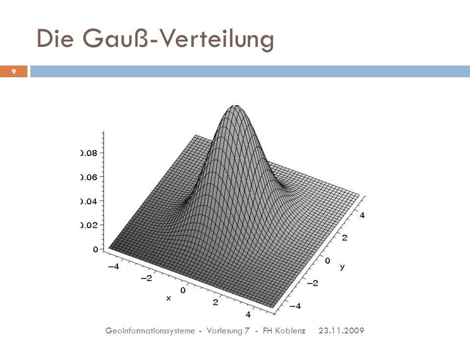 Die Gauß-Verteilung 23.11.2009 Geoinformationssysteme - Vorlesung 7 - FH Koblenz 9