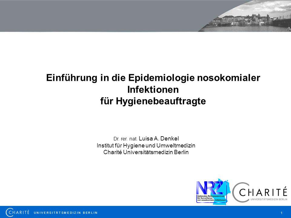 U N I V E R S I T Ä T S M E D I Z I N B E R L I N 1 Einführung in die Epidemiologie nosokomialer Infektionen für Hygienebeauftragte Dr.