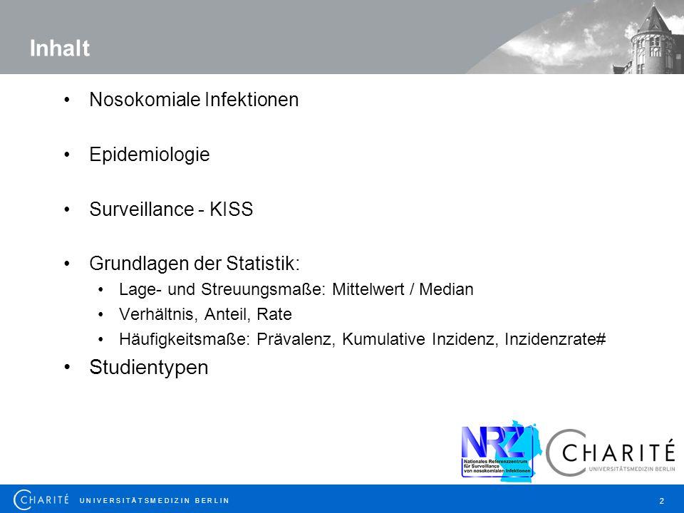 U N I V E R S I T Ä T S M E D I Z I N B E R L I N 3 Nosokomiale Infektion Nosokomiale Infektionen sind (zeitlich) im Krankenhaus erworbene Infektionen Krankenhaushygiene = Prävention nosokomialer Infektionen