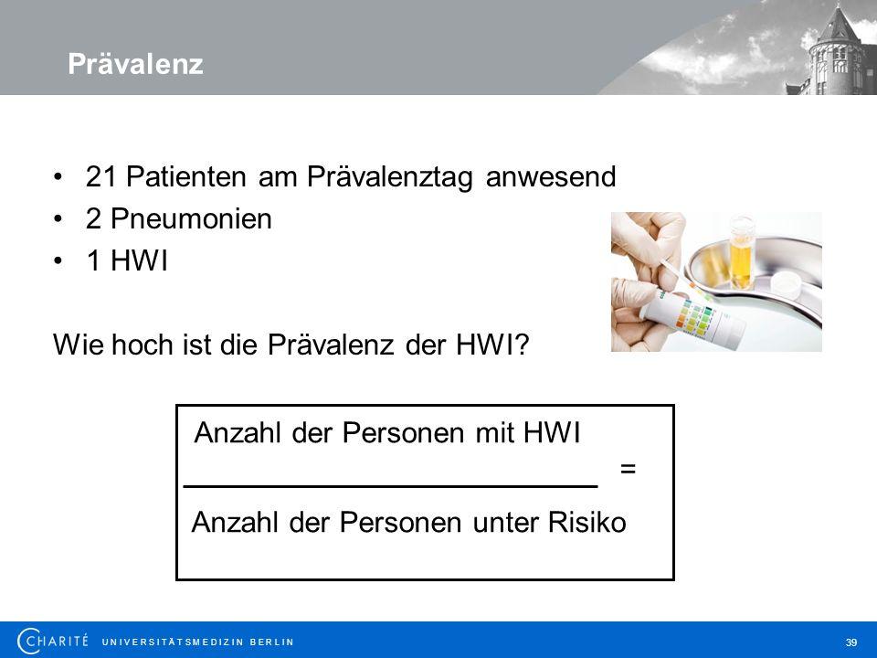U N I V E R S I T Ä T S M E D I Z I N B E R L I N 39 21 Patienten am Prävalenztag anwesend 2 Pneumonien 1 HWI Wie hoch ist die Prävalenz der HWI.