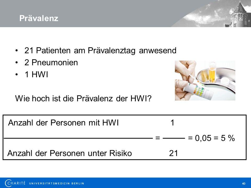 U N I V E R S I T Ä T S M E D I Z I N B E R L I N 40 21 Patienten am Prävalenztag anwesend 2 Pneumonien 1 HWI Wie hoch ist die Prävalenz der HWI.