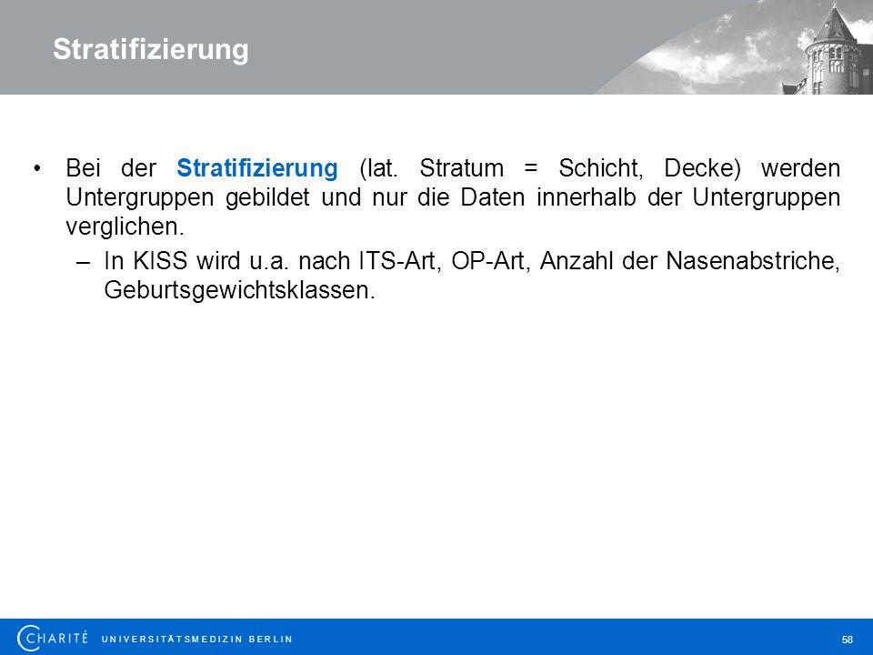 U N I V E R S I T Ä T S M E D I Z I N B E R L I N 58 Stratifizierung Bei der Stratifizierung (lat.