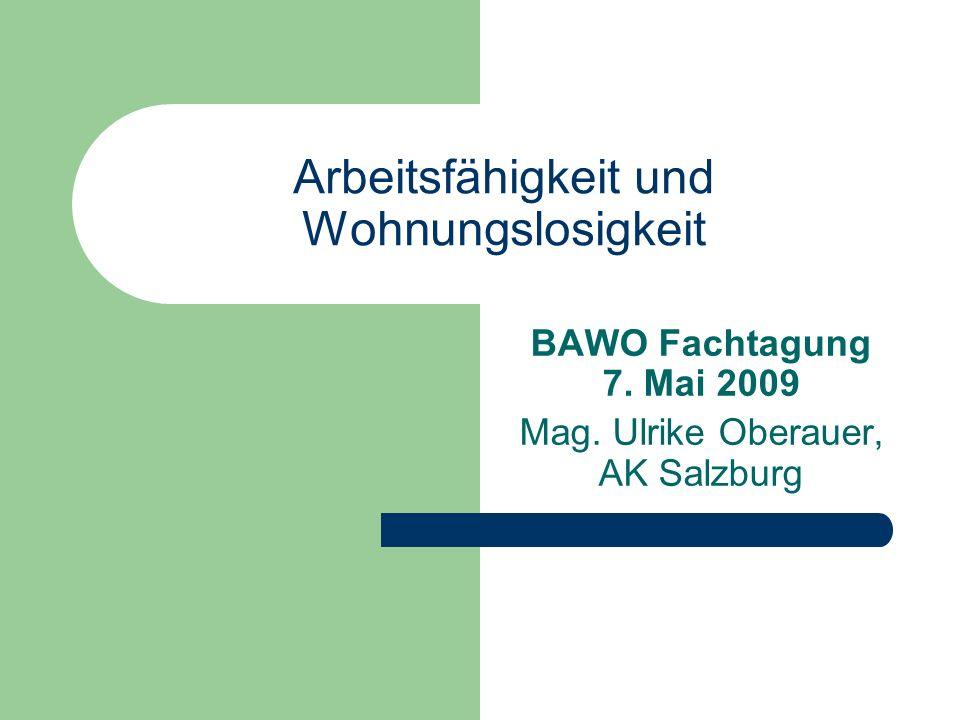 Arbeitsfähigkeit und Wohnungslosigkeit BAWO Fachtagung 7. Mai 2009 Mag. Ulrike Oberauer, AK Salzburg