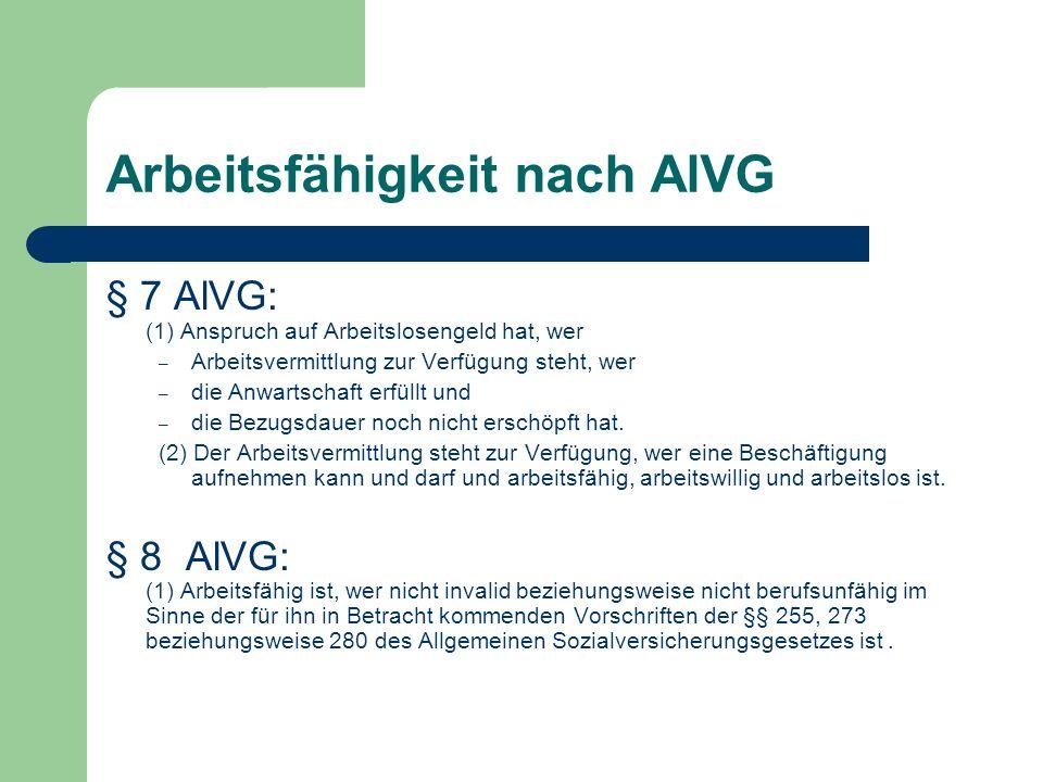 Arbeitsfähigkeit nach AlVG § 7 AlVG: (1) Anspruch auf Arbeitslosengeld hat, wer – Arbeitsvermittlung zur Verfügung steht, wer – die Anwartschaft erfüllt und – die Bezugsdauer noch nicht erschöpft hat.