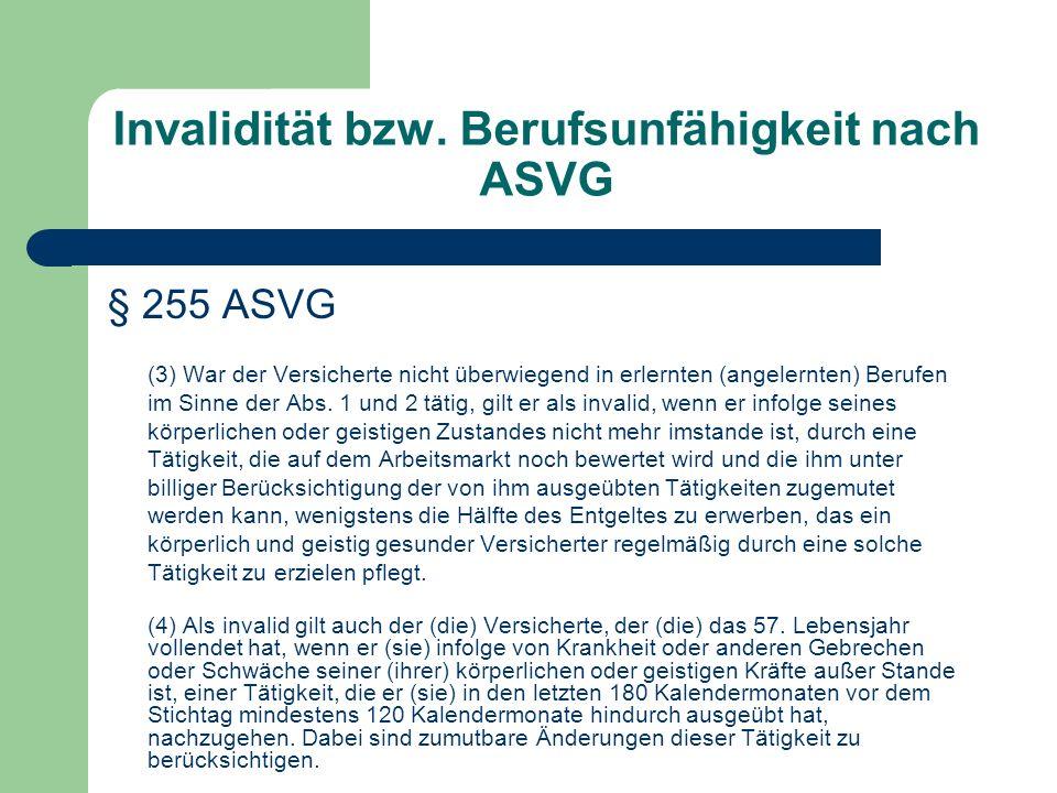 Invalidität bzw. Berufsunfähigkeit nach ASVG § 255 ASVG (3) War der Versicherte nicht überwiegend in erlernten (angelernten) Berufen im Sinne der Abs.
