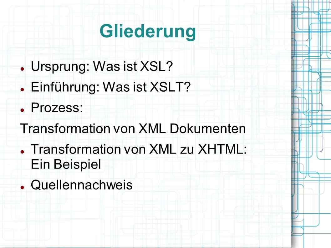 Gliederung Ursprung: Was ist XSL.Einführung: Was ist XSLT.