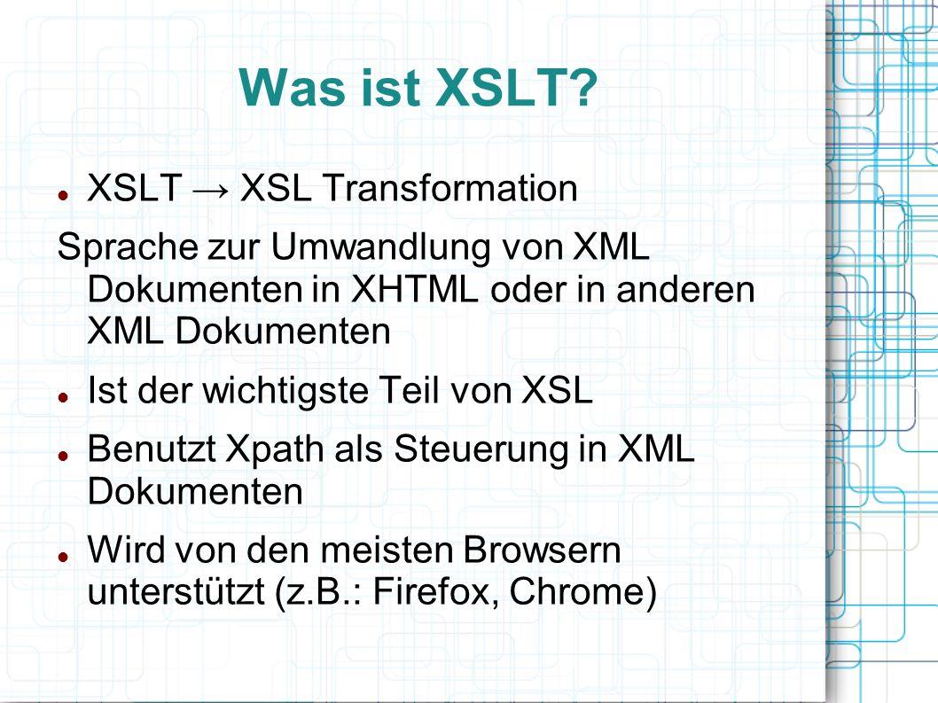 Transformation Jedes XML Element wird in ein (X)HTML Element transformiert XSLT: XML source-tree → XML result-tree XSLT Prozessor wird benötigt