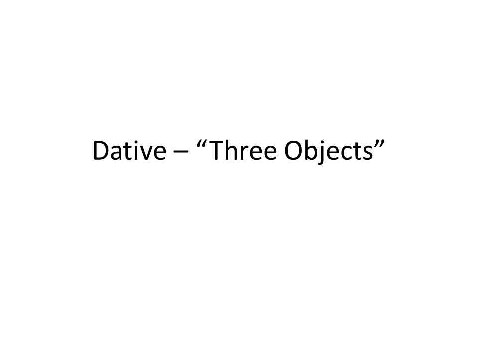 Dative – Three Objects