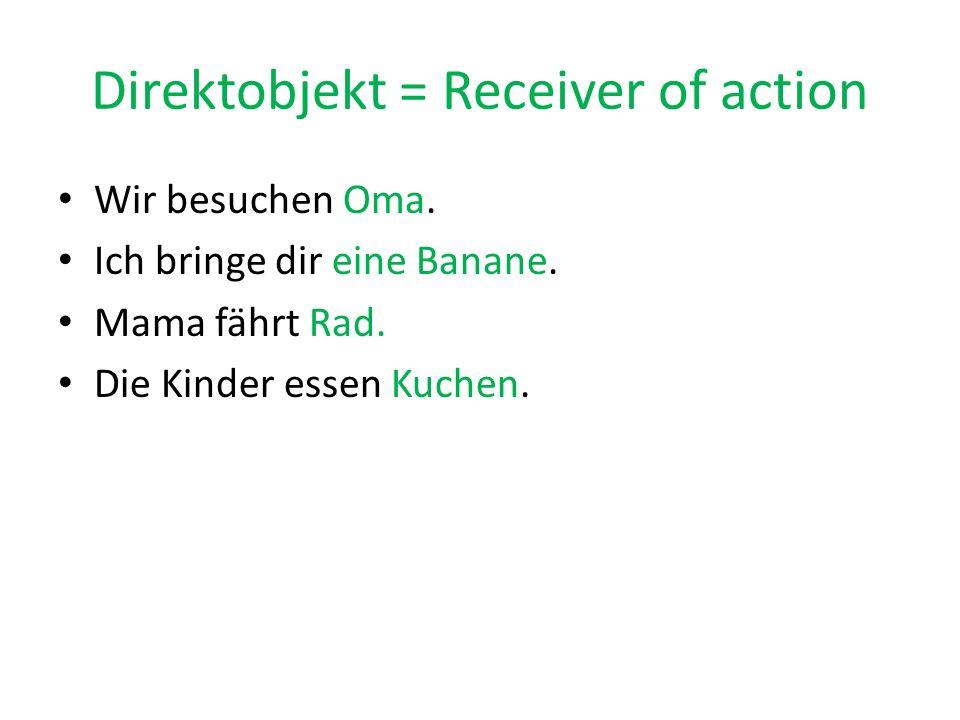 Direktobjekt = Receiver of action Wir besuchen Oma.