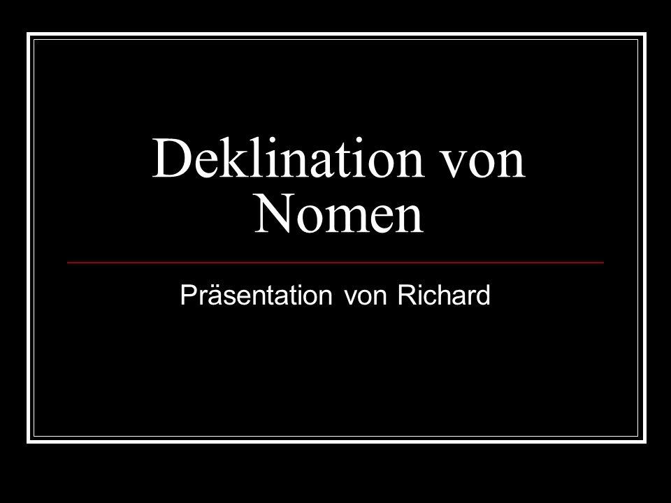 Deklination von Nomen Präsentation von Richard