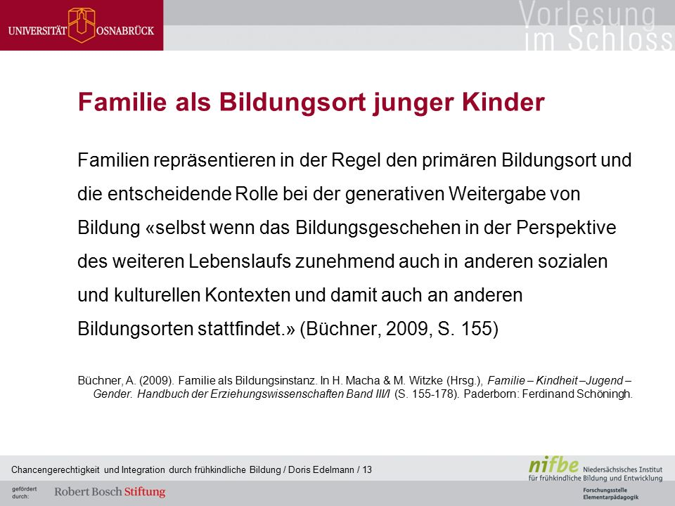 Familie als Bildungsort junger Kinder Familien repräsentieren in der Regel den primären Bildungsort und die entscheidende Rolle bei der generativen We