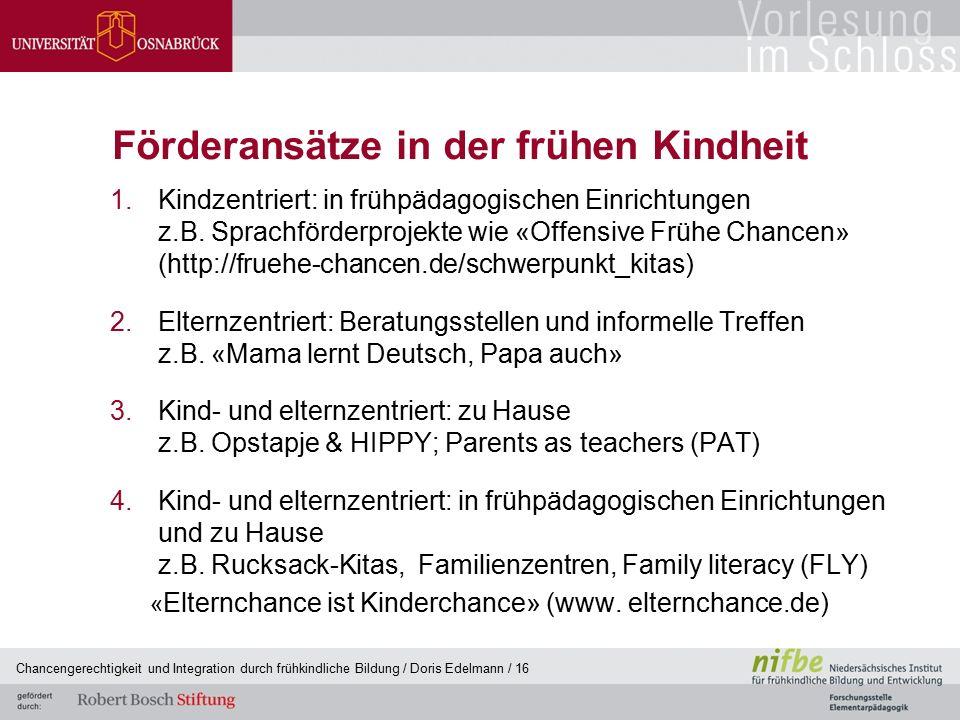 Förderansätze in der frühen Kindheit 1.Kindzentriert: in frühpädagogischen Einrichtungen z.B. Sprachförderprojekte wie «Offensive Frühe Chancen» (http