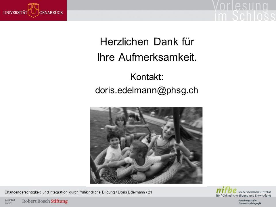 Chancengerechtigkeit und Integration durch frühkindliche Bildung / Doris Edelmann / 21 Herzlichen Dank für Ihre Aufmerksamkeit. Kontakt: doris.edelman
