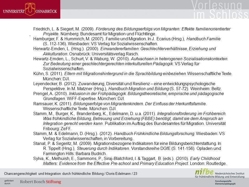 . Chancengerechtigkeit und Integration durch frühkindliche Bildung / Doris Edelmann / 23 Friedrich, L. & Siegert, M. (2009). Förderung des Bildungserf