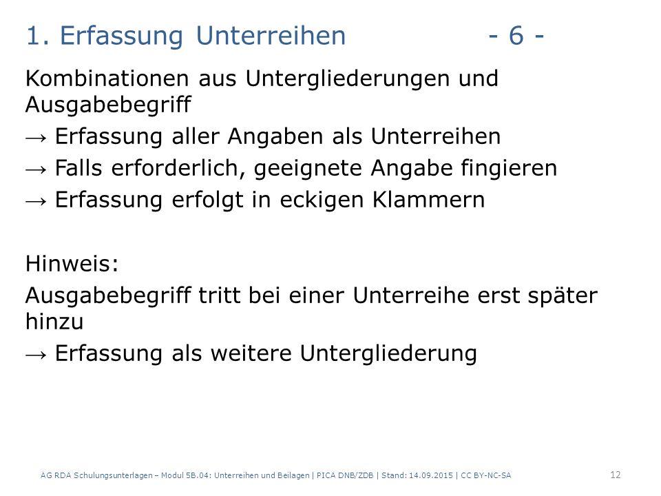 1. Erfassung Unterreihen- 6 - Kombinationen aus Untergliederungen und Ausgabebegriff → Erfassung aller Angaben als Unterreihen → Falls erforderlich, g