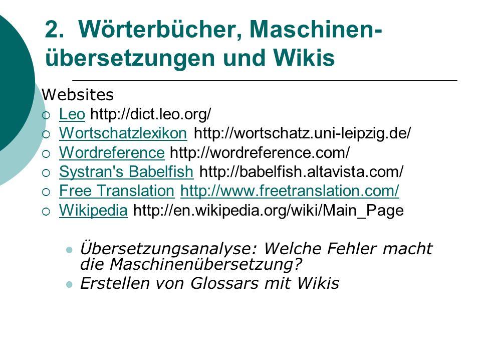 2. Wörterbücher, Maschinen- übersetzungen und Wikis Websites  Leo http://dict.leo.org/ Leo  Wortschatzlexikon http://wortschatz.uni-leipzig.de/ Wort
