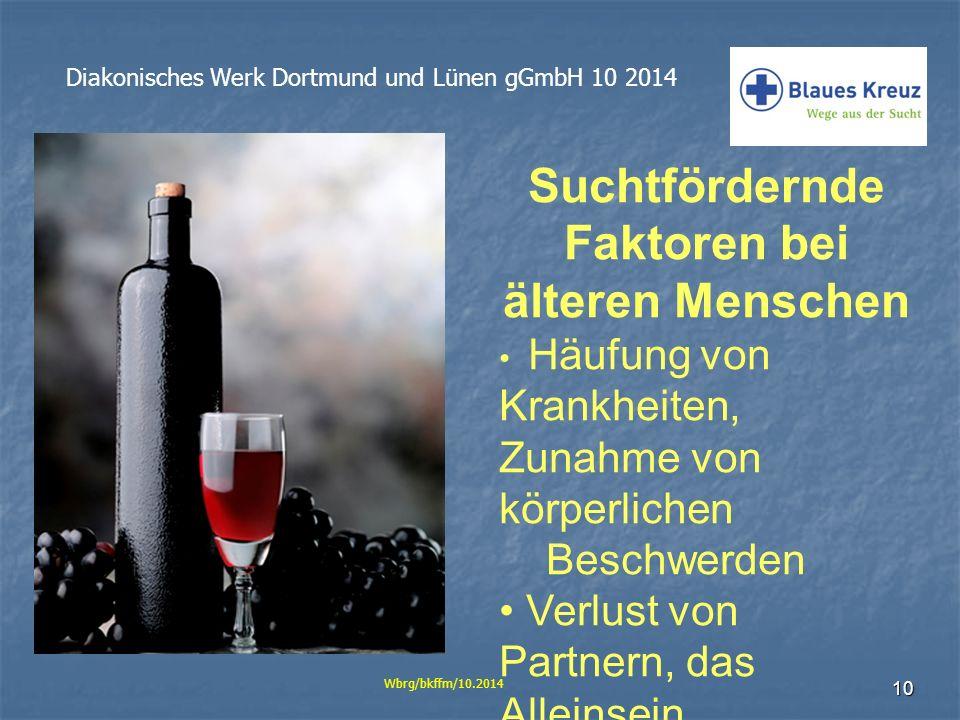 10 Diakonisches Werk Dortmund und Lünen gGmbH 10 2014 Wbrg/bkffm/10.2014 Suchtfördernde Faktoren bei älteren Menschen Häufung von Krankheiten, Zunahme