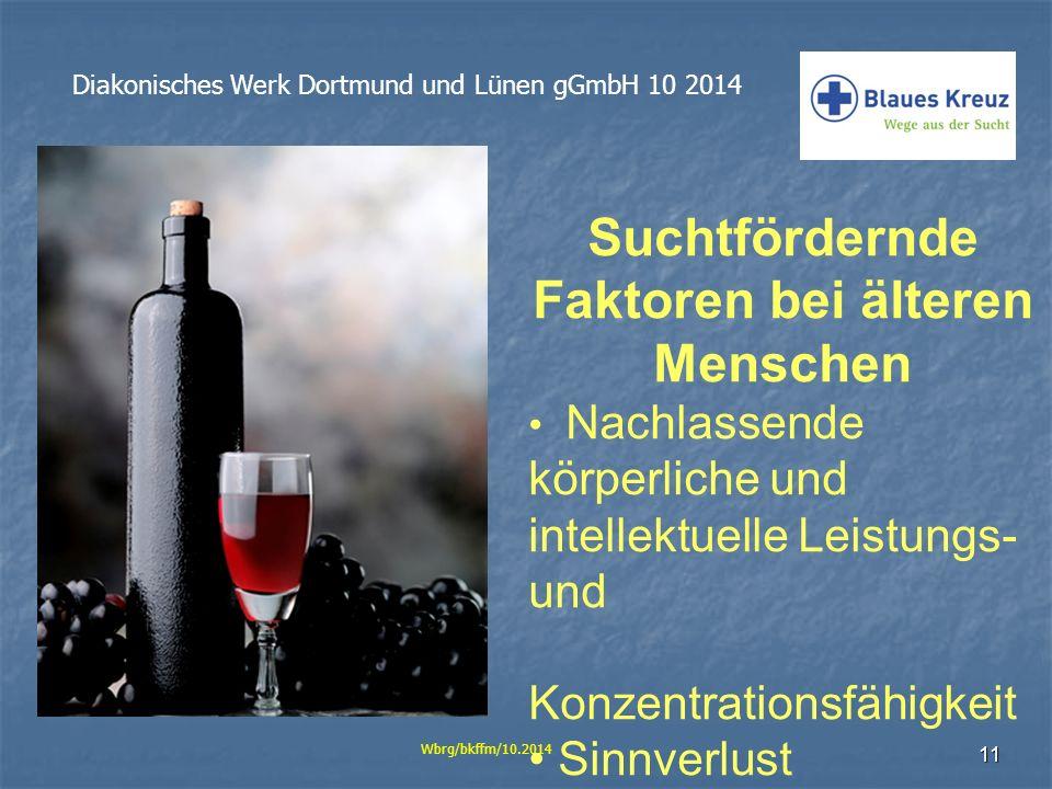 11 Diakonisches Werk Dortmund und Lünen gGmbH 10 2014 Wbrg/bkffm/10.2014 Suchtfördernde Faktoren bei älteren Menschen Nachlassende körperliche und int