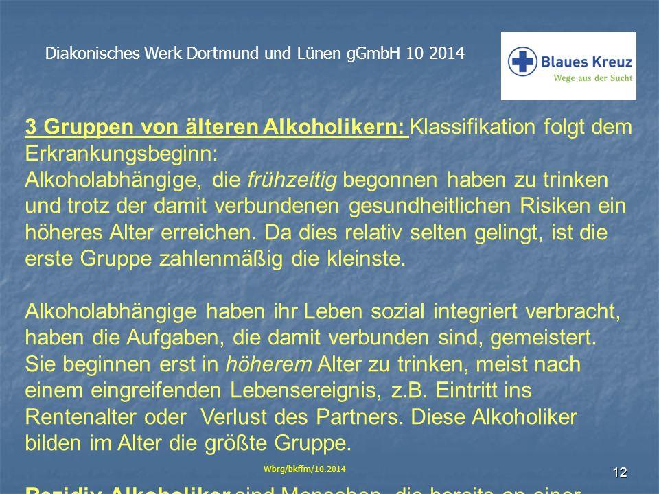 12 Diakonisches Werk Dortmund und Lünen gGmbH 10 2014 Wbrg/bkffm/10.2014 3 Gruppen von älteren Alkoholikern: Klassifikation folgt dem Erkrankungsbegin