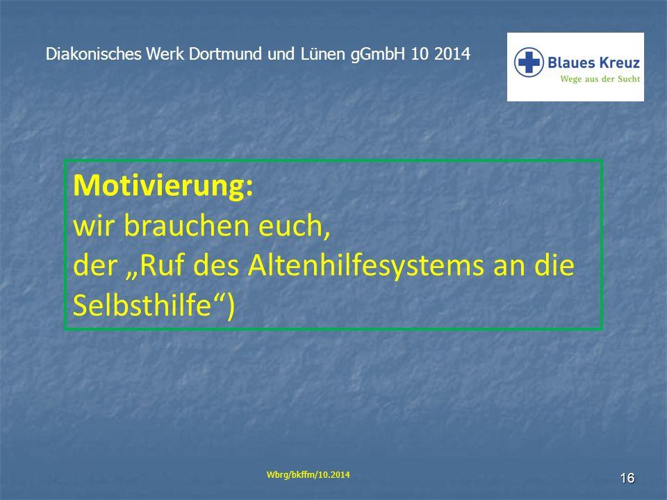 """16 Diakonisches Werk Dortmund und Lünen gGmbH 10 2014 Wbrg/bkffm/10.2014 Motivierung: wir brauchen euch, der """"Ruf des Altenhilfesystems an die Selbsth"""
