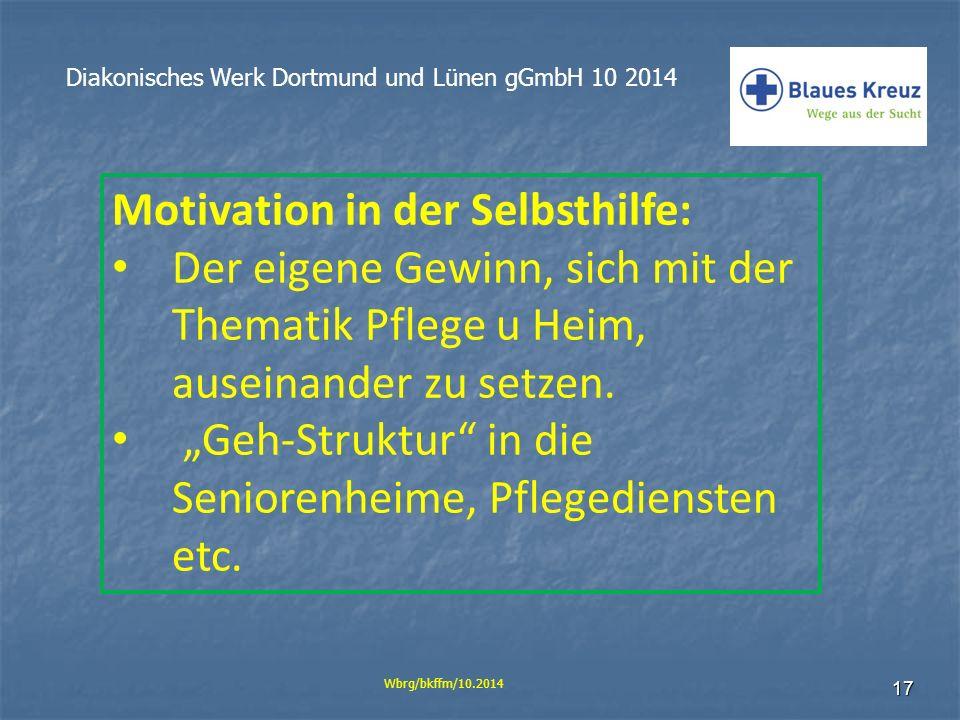 17 Diakonisches Werk Dortmund und Lünen gGmbH 10 2014 Wbrg/bkffm/10.2014 Motivation in der Selbsthilfe: Der eigene Gewinn, sich mit der Thematik Pfleg
