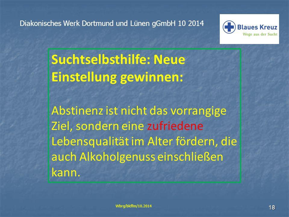 18 Diakonisches Werk Dortmund und Lünen gGmbH 10 2014 Wbrg/bkffm/10.2014 Suchtselbsthilfe: Neue Einstellung gewinnen: Abstinenz ist nicht das vorrangi