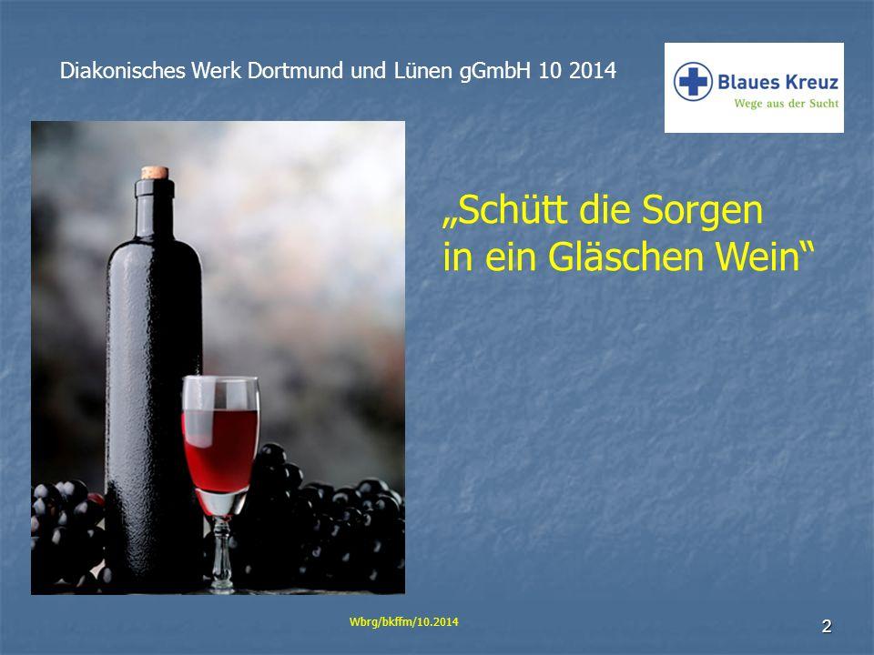 """2 Diakonisches Werk Dortmund und Lünen gGmbH 10 2014 Wbrg/bkffm/10.2014 """"Schütt die Sorgen in ein Gläschen Wein"""""""