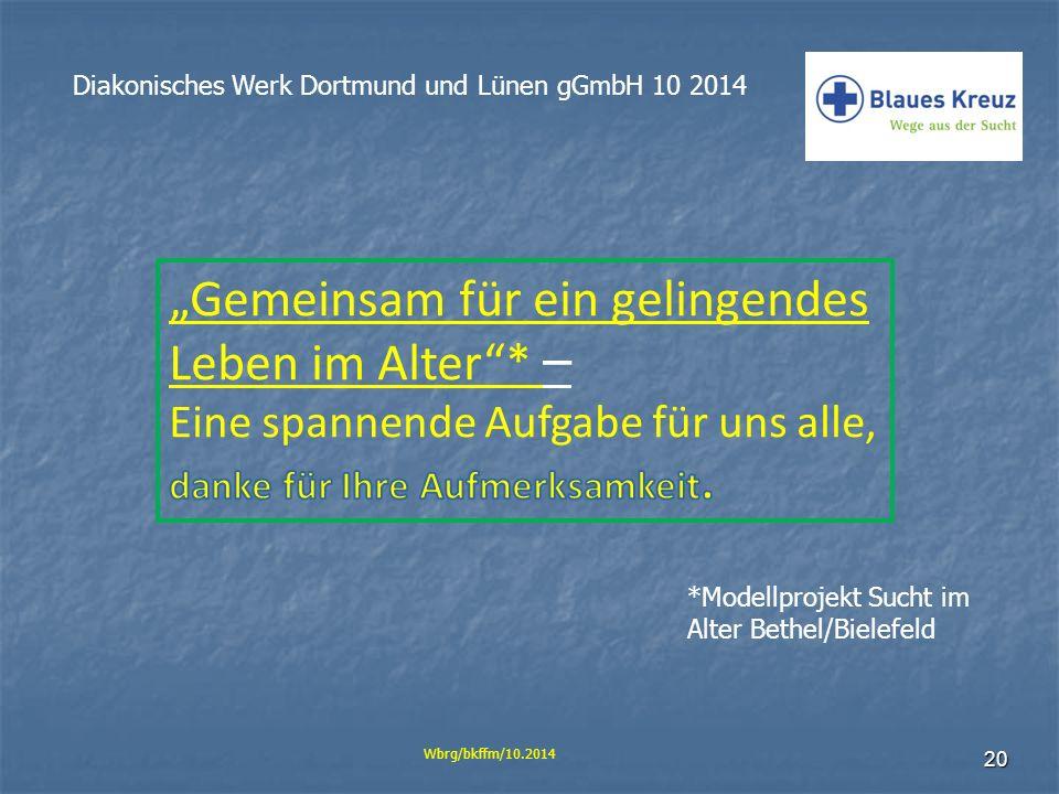 20 Diakonisches Werk Dortmund und Lünen gGmbH 10 2014 Wbrg/bkffm/10.2014 *Modellprojekt Sucht im Alter Bethel/Bielefeld