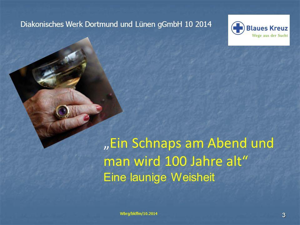 """3 Diakonisches Werk Dortmund und Lünen gGmbH 10 2014 Wbrg/bkffm/10.2014 """"Ein Schnaps am Abend und man wird 100 Jahre alt"""" Eine launige Weisheit"""