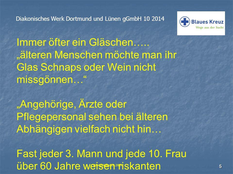 """5 Diakonisches Werk Dortmund und Lünen gGmbH 10 2014 Wbrg/bkffm/10.2014 Immer öfter ein Gläschen….. """"älteren Menschen möchte man ihr Glas Schnaps oder"""