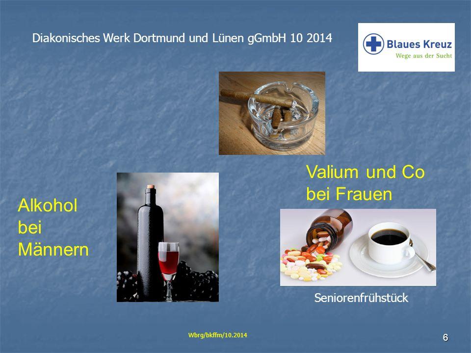 6 Diakonisches Werk Dortmund und Lünen gGmbH 10 2014 Wbrg/bkffm/10.2014 Valium und Co bei Frauen Alkohol bei Männern Seniorenfrühstück