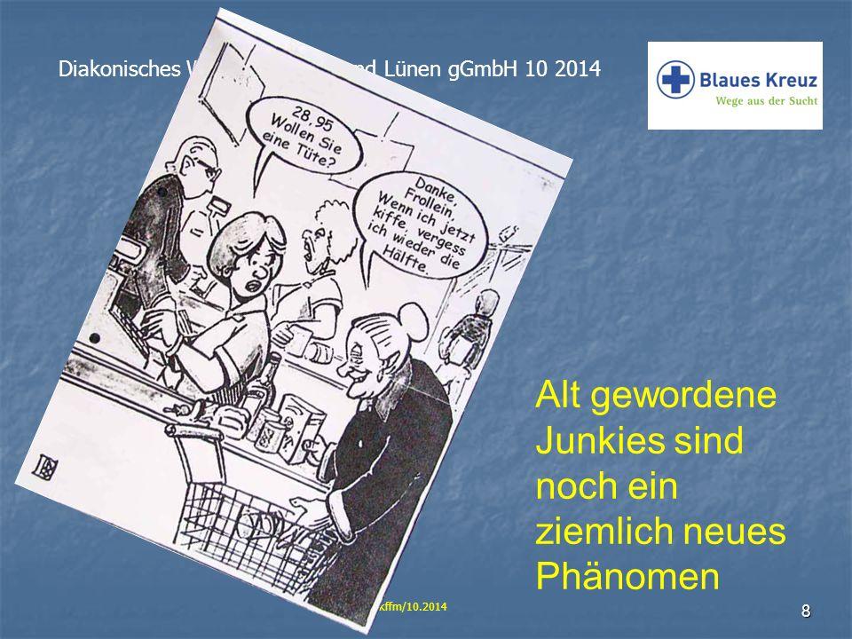 19 Diakonisches Werk Dortmund und Lünen gGmbH 10 2014 Wbrg/bkffm/10.2014 Ist das Thema Sucht im Alter ein Thema für unsere Selbsthilfe.