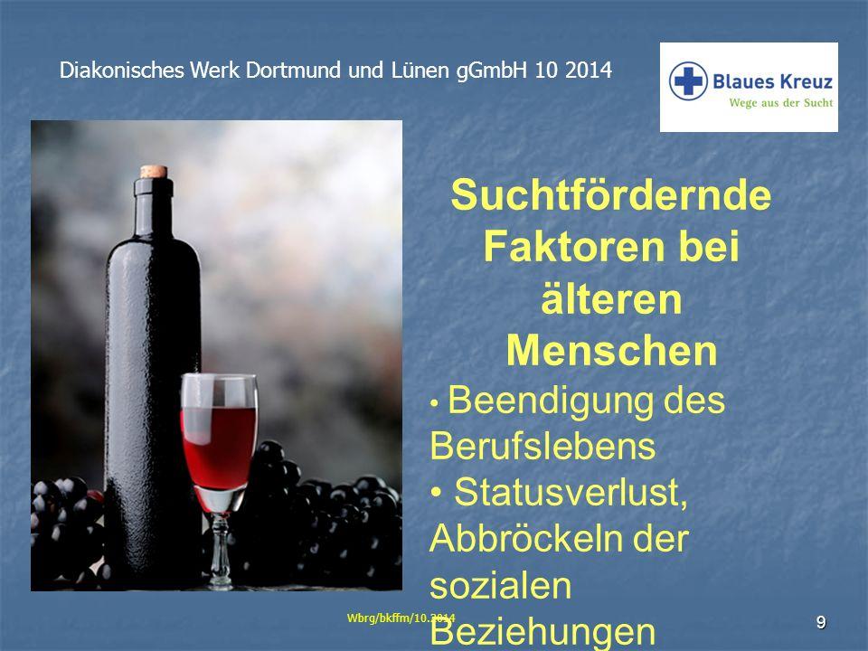9 Diakonisches Werk Dortmund und Lünen gGmbH 10 2014 Wbrg/bkffm/10.2014 Suchtfördernde Faktoren bei älteren Menschen Beendigung des Berufslebens Statu