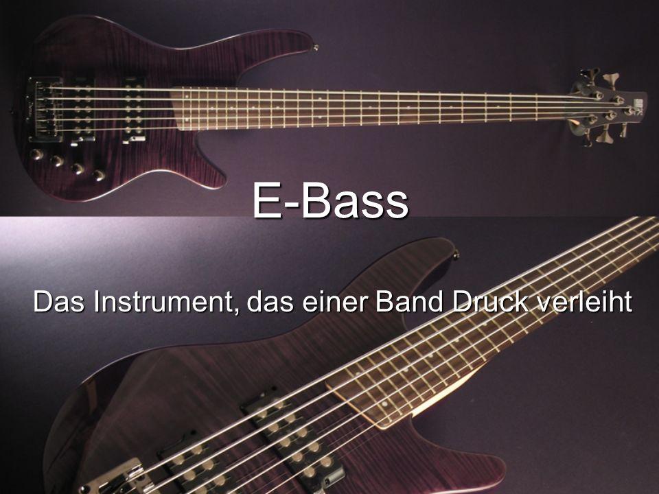 E-Bass Das Instrument, das einer Band Druck verleiht