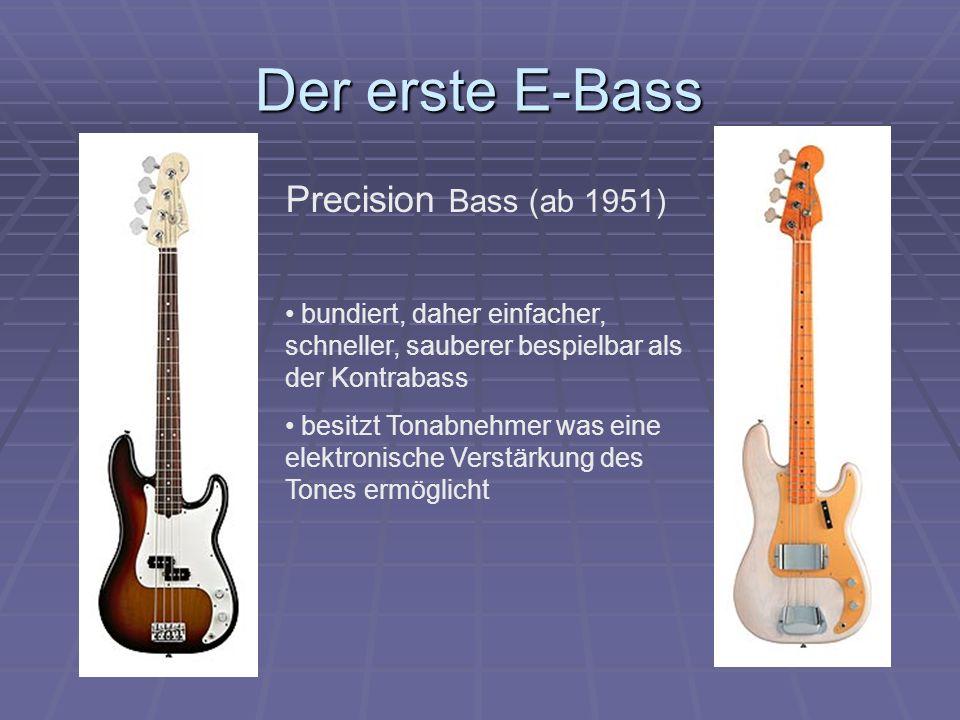 Der erste E-Bass Precision Bass (ab 1951) bundiert, daher einfacher, schneller, sauberer bespielbar als der Kontrabass besitzt Tonabnehmer was eine elektronische Verstärkung des Tones ermöglicht