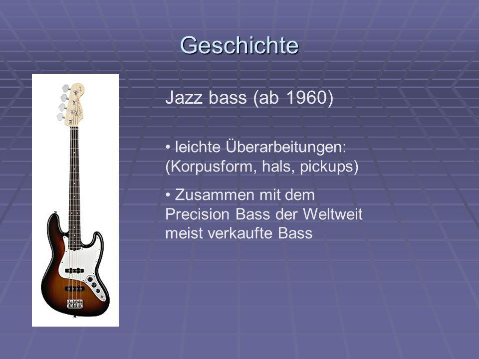 Geschichte Jazz bass (ab 1960) leichte Überarbeitungen: (Korpusform, hals, pickups) Zusammen mit dem Precision Bass der Weltweit meist verkaufte Bass