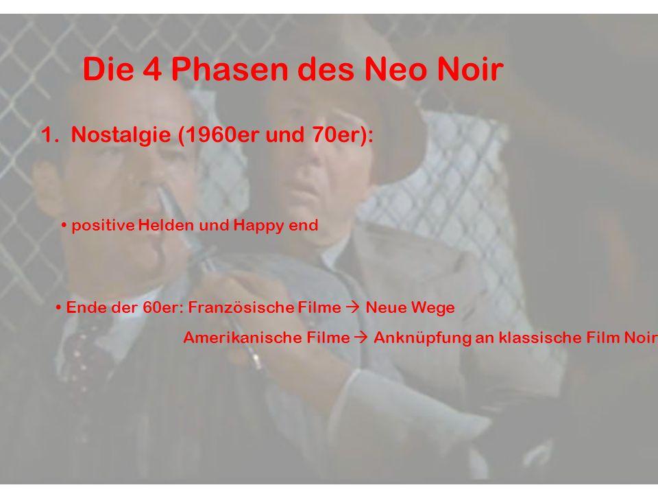 Die 4 Phasen des Neo Noir 1. Nostalgie (1960er und 70er): positive Helden und Happy end Ende der 60er: Französische Filme  Neue Wege Amerikanische Fi