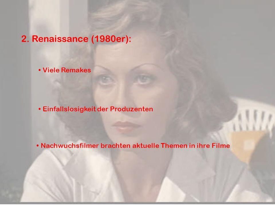 2. Renaissance (1980er): Viele Remakes Einfallslosigkeit der Produzenten Nachwuchsfilmer brachten aktuelle Themen in ihre Filme