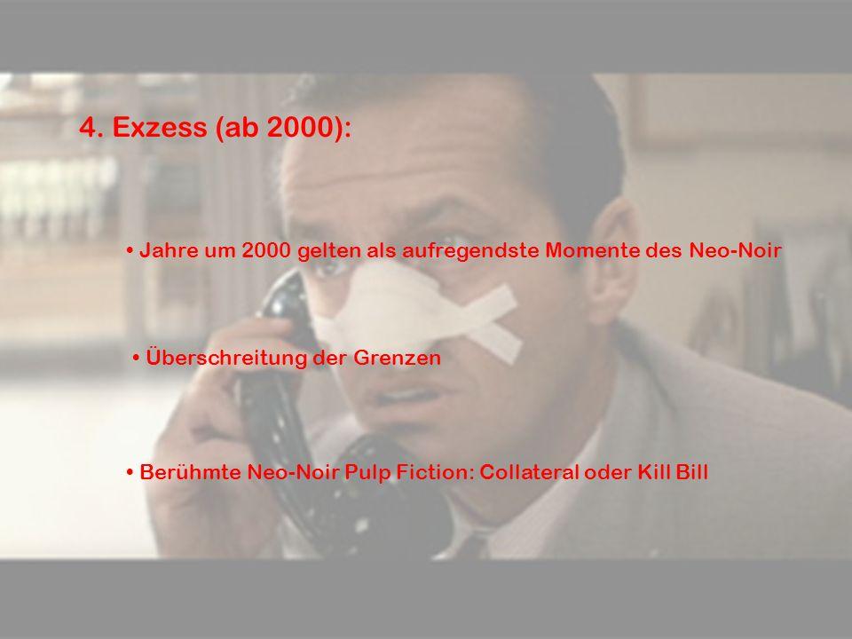 4. Exzess (ab 2000): Überschreitung der Grenzen Jahre um 2000 gelten als aufregendste Momente des Neo-Noir Berühmte Neo-Noir Pulp Fiction: Collateral