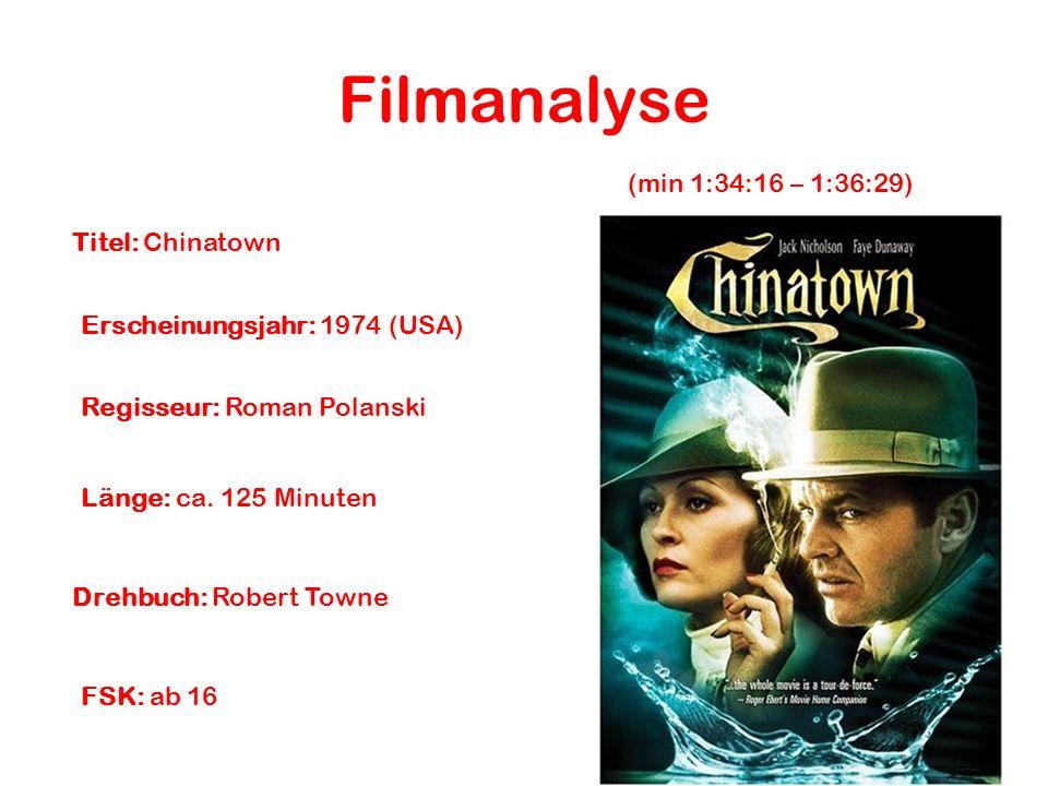 Filmanalyse Titel: Chinatown Erscheinungsjahr: 1974 (USA) Regisseur: Roman Polanski Drehbuch: Robert Towne Länge: ca. 125 Minuten FSK: ab 16 (min 1:34